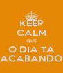 KEEP CALM QUE O DIA TÁ ACABANDO - Personalised Poster A4 size