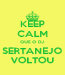 KEEP CALM QUE O DJ SERTANEJO VOLTOU - Personalised Poster A4 size