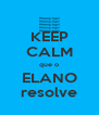 KEEP CALM que o ELANO resolve - Personalised Poster A4 size