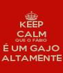 KEEP CALM QUE O FÁBIO É UM GAJO ALTAMENTE - Personalised Poster A4 size