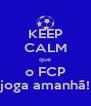 KEEP CALM que o FCP joga amanhã! - Personalised Poster A4 size