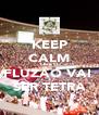 KEEP CALM QUE O FLUZÃO VAI  SER TETRA - Personalised Poster A4 size