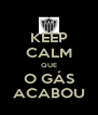 KEEP CALM QUE O GÁS ACABOU - Personalised Poster A4 size