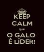 KEEP CALM que O GALO  É LÍDER! - Personalised Poster A4 size