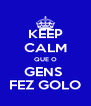 KEEP CALM QUE O GENS  FEZ GOLO - Personalised Poster A4 size