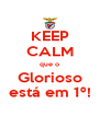 KEEP CALM que o Glorioso está em 1º! - Personalised Poster A4 size
