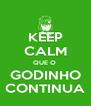 KEEP CALM QUE O  GODINHO CONTINUA - Personalised Poster A4 size