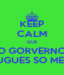 KEEP CALM QUE O GORVERNO PORTUGUES SO ME FODE - Personalised Poster A4 size