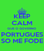KEEP CALM QUE O GOVERNO PORTUGUES SO ME FODE - Personalised Poster A4 size
