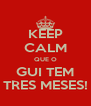 KEEP CALM QUE O GUI TEM TRES MESES! - Personalised Poster A4 size