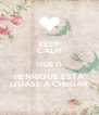 KEEP CALM QUE O HENRIQUE ESTÁ QUASE A CHEGAR - Personalised Poster A4 size