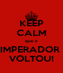 KEEP CALM que o IMPERADOR  VOLTOU! - Personalised Poster A4 size