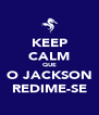 KEEP CALM QUE O JACKSON REDIME-SE - Personalised Poster A4 size