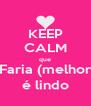 KEEP CALM que o João Faria (melhor amigo) é lindo - Personalised Poster A4 size