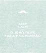 KEEP CALM QUE  O JOÃO FILIPE FAZ A 1ª COMUNHÃO - Personalised Poster A4 size