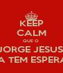KEEP CALM QUE O  JORGE JESUS  AINDA TEM ESPERANÇA - Personalised Poster A4 size