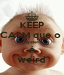 KEEP CALM que o  Kysten é weird - Personalised Poster A4 size