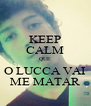 KEEP CALM QUE O LUCCA VAI ME MATAR - Personalised Poster A4 size