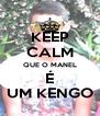 KEEP CALM QUE O MANEL É UM KENGO - Personalised Poster A4 size