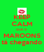 KEEP CALM QUE O  MAROON5 tá chegando - Personalised Poster A4 size