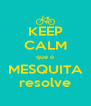 KEEP CALM que o MESQUITA resolve - Personalised Poster A4 size