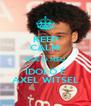 KEEP CALM QUE O MEU ÍDOLO É AXEL WITSEL - Personalised Poster A4 size