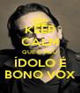 KEEP CALM QUE O MEU ÍDOLO É BONO VOX - Personalised Poster A4 size