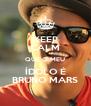 KEEP CALM QUE O MEU ÍDOLO É BRUNO MARS - Personalised Poster A4 size