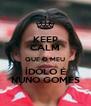 KEEP CALM QUE O MEU ÍDOLO É NUNO GOMES - Personalised Poster A4 size