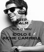 KEEP CALM QUE O MEU ÍDOLO É RICHIE CAMPBELL - Personalised Poster A4 size
