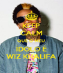 KEEP CALM QUE O MEU ÍDOLO É WIZ KHALIFA - Personalised Poster A4 size