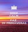 KEEP CALM QUE O MEU MANO FAZ  39 PRIMAVERAS - Personalised Poster A4 size