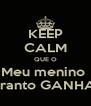 KEEP CALM QUE O Meu menino  Pranto GANHA! - Personalised Poster A4 size