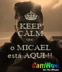 KEEP CALM Que  o MICAEL está AQUI !!  - Personalised Poster A4 size