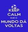 KEEP CALM QUE O  MUNDO DÁ VOLTAS - Personalised Poster A4 size