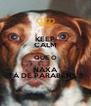 KEEP CALM QUE O NAXA TÁ DE PARABÉNS !! - Personalised Poster A4 size