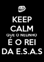 KEEP CALM QUE O NELINHO É O REI DA E.S.A.S - Personalised Poster A4 size