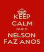 KEEP CALM QUE O NELSON FAZ ANOS - Personalised Poster A4 size