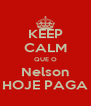 KEEP CALM QUE O Nelson HOJE PAGA - Personalised Poster A4 size