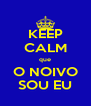 KEEP CALM que O NOIVO SOU EU - Personalised Poster A4 size