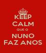 KEEP CALM QUE O  NUNO FAZ ANOS - Personalised Poster A4 size