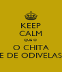 KEEP CALM QUE O  O CHITA E DE ODIVELAS - Personalised Poster A4 size