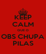 KEEP CALM QUE O OBS CHUPA PILAS - Personalised Poster A4 size