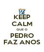 KEEP CALM QUE O PEDRO FAZ ANOS - Personalised Poster A4 size