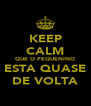 KEEP CALM QUE O PEQUENINO ESTA QUASE DE VOLTA - Personalised Poster A4 size