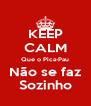 KEEP CALM Que o Pica-Pau Não se faz Sozinho - Personalised Poster A4 size