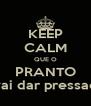 KEEP CALM QUE O PRANTO vai dar pressao - Personalised Poster A4 size