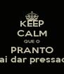 KEEP CALM QUE O PRANTO vai dar pressao! - Personalised Poster A4 size
