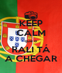 KEEP CALM que o RALI TÁ A CHEGAR - Personalised Poster A4 size