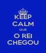 KEEP CALM QUE O REI CHEGOU - Personalised Poster A4 size